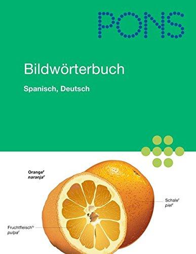PONS Bildwörterbuch Spanisch: Rund 20.000 Begriffe in Bild und Wort Spanisch und Deutsch