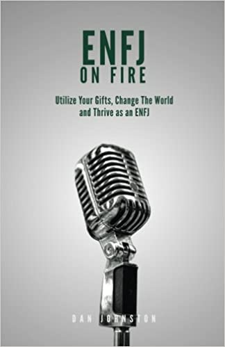 ENFJ On Fire: Utilize Your Gifts, Change The World and