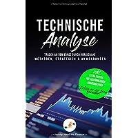 Technische Analyse: Traden an der Börse durch praxisnahe Methoden, Strategien und Anwendungen - Inklusive extra Kapitel mit ausführlichen Chartanalysen. Erfolg an der Börse garantiert.