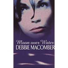 Moon over water: Written by Debbie Macomber, 1999 Edition, Publisher: MIRA Books [Mass Market Paperback]