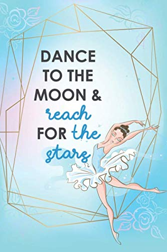 - Dance To The Moon And Reach For The Stars: Blank Lined Notebook Journal Diary Composition Notepad 120 Pages 6x9 Paperback ( Ballet Gift ) Gold Glitter