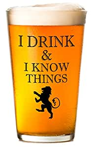 I Drink and I Know Things - Beer Glass - Makes the Perfect Gift