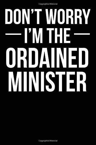 Read Online Don't Worry I'm the Ordained Minister: Blank Lined Journal pdf epub