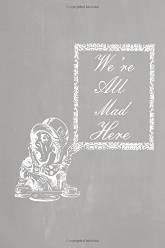"Download Alice in Wonderland Pastel Chalkboard Journal - We're All Mad Here (Grey): 100 page 6"" x 9"" Ruled Notebook: Inspirational Journal, Blank Notebook, Blank Journal, Lined Notebook, Blank Diary (Volume 2) pdf epub"