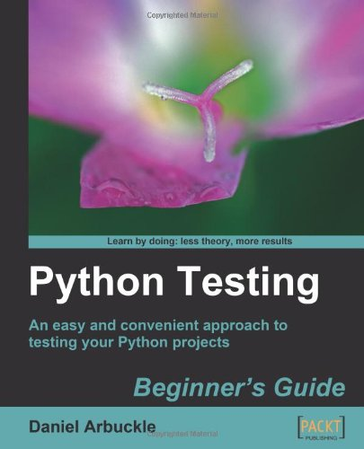 Python Testing: Beginner's Guide by Daniel Arbuckle, Publisher : Packt Publishing