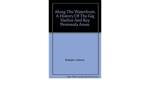 Along The Waterfront  A History Of The Gig Harbor And Key