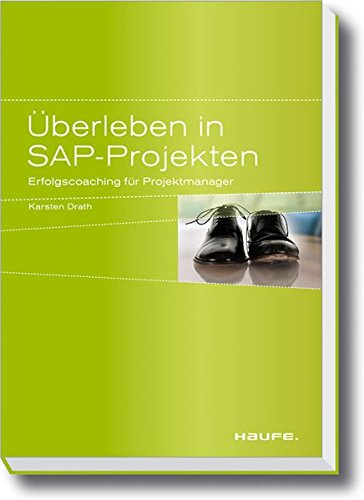 Überleben in SAP-Projekten: Erfolgscoaching für Projektmanager (Haufe Fachbuch) Broschiert – 7. September 2010 Karsten Drath Haufe Lexware 3648003089 Betriebswirtschaft