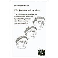 """Die Sumerer gab es nicht: Von den Phantom-Imperien der Lehrbücher zur wirklichen Epochenabfolge in der """"Zivilisationswiege"""" Südmesopotamien"""