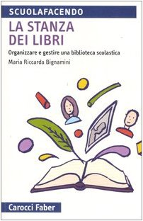 La stanza dei libri. Organizzare e gestire una biblioteca scolastica Copertina flessibile – 28 set 2006 M. Riccarda Bignamini Carocci 8874662661 EDUCAZIONE