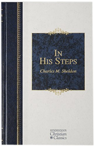 In His Steps (Hendrickson Christian Classics)