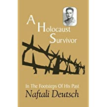 A Holocaust Survivor: In The Footsteps Of His Past: A Fascinating Chronicle Of A Jewish Boy?s Miraculous Survival From Five Concentration Camps