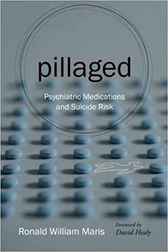 Pillaged: Psychiatric Medications and Suicide Risk by Ronald William Maris (2015-02-15)