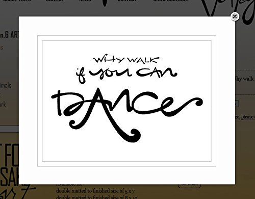 Von.G Art: Original Saying/Quote ''Why Walk If You Can DANCE'' (ballet, jazz, tap, hip hop, country, salsa, etc) Black & White Double-Matted Sharpie Drawing Artwork (5x7)