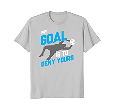 My Goal Is To Deny Yours Soccer Goalie T-Shirt
