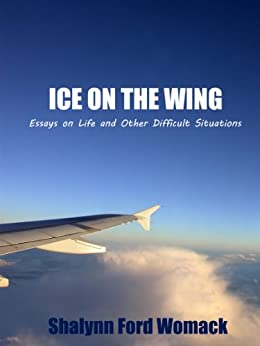 ICE ON THE WING: Essays On Life And Other Difficult Situations by [Womack, Shalynn Ford]