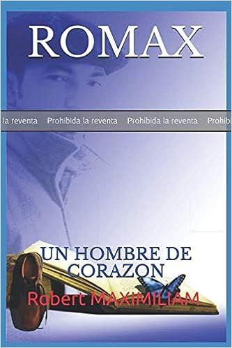 PRUEBA: ROMAX: UN HOMBRE DE CORAZON: Robert MAXIMILIAM ...