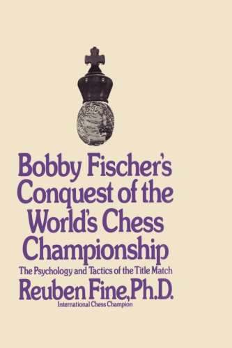 Bobby Fischer's Conquest of the World Chess Championship: The Psychology and Tactics of the Title Match