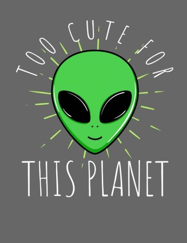 Alien Too Cute For This Planet Notebook: Journal for School Teachers Students  Offices - Wide Ruled Lined Paper, 200 Pages (8.5
