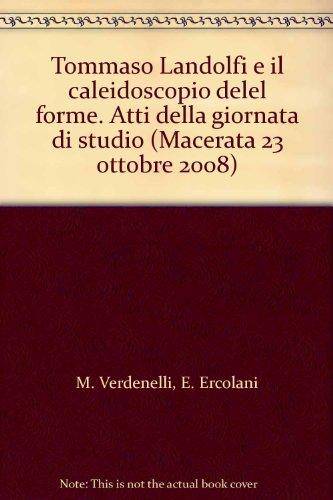 Tommaso Landolfi e il caleidoscopio delel forme. Atti della giornata di studio (Macerata 23 ottobre 2008)