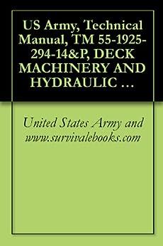 US Army, Technical Manual, TM 55-1925-294-14&P, DECK MACHINERY AND HYDRAULIC SYSTEM INLAND AND COASTAL LARGE TUG, (LT), NSN 1925-01-509-7013, (EIC XAG), 2005