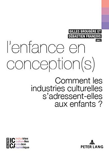 Lenfance en conception(s): Comment les industries culturelles sadressent-elles aux enfants ? (ICCA  Industries culturelles, cration, numrique) (French Edition)