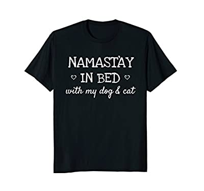 Namastay In Bed With My Dog and Cat Namaste Funny Yoga Shirt