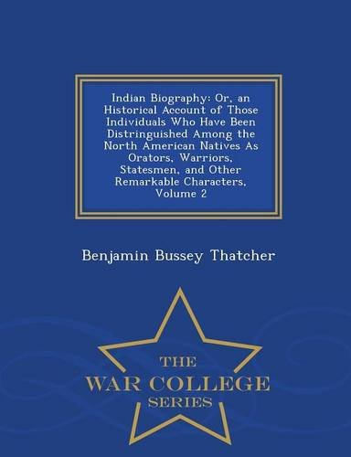Download Indian Biography: Or, an Historical Account of Those Individuals Who Have Been Distringuished Among the North American Natives As Orators, Warriors, ... Characters, Volume 2 - War College Series pdf epub