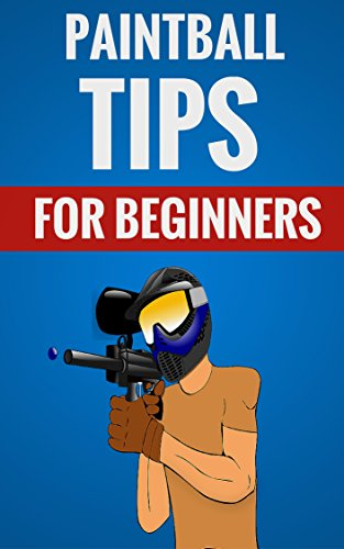 About Paintball (Paintball Tips For Beginners - Essential Facts About)