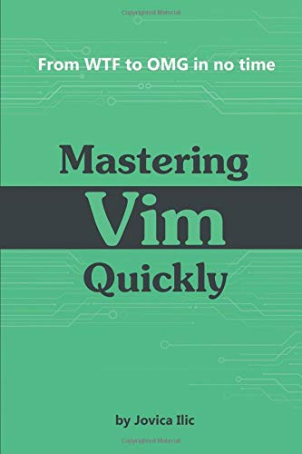 Mastering Vim Quickly: From WTF to OMG in no time (Inglés) Tapa blanda Jovica Ilic 1983325740