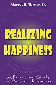 Realizing Happiness: A Perceptive Study on Biblical Happiness by [Turner Sr., Dr. Marcus E.]