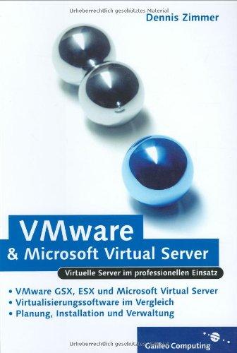 VMware und Microsoft Virtual Server: VMware GSX, VMware Server, VMware ESX und Microsoft Virtual Server im professionellen Einsatz (Galileo Computing)