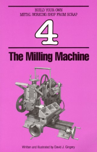 Milling Machine (Build Your Own Metalworking Shop from Scrap Series)