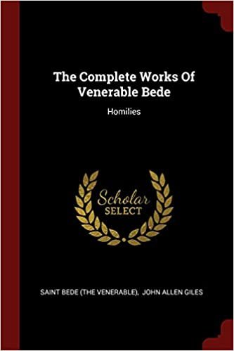 The Complete Works Of Venerable Bede: Homilies