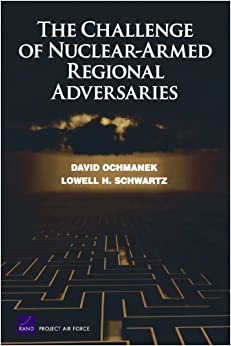 The Challenge of Nuclear-Armed Regional Adversaries by David Ochmanek (2008-05-05)