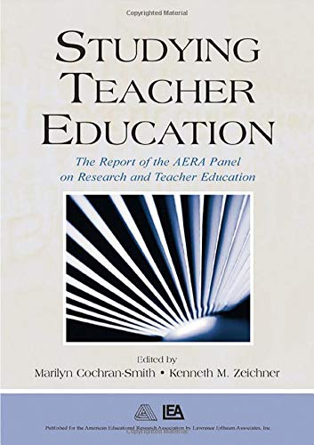 Studying Teacher Education: The Report of the AERA Panel on Research and Teacher Education