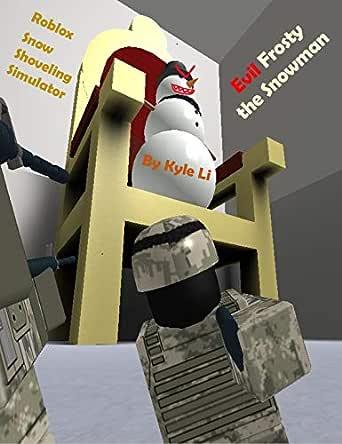 Roblox Kidnap Code Evil Frosty The Snowman Roblox Snow Shoveling Simulator Kindle Edition By Li Kyle Dai Kathy Children Kindle Ebooks Amazon Com