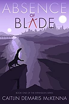 Absence of Blade (The Expansion Series Book 1) by [McKenna, Caitlin Demaris]