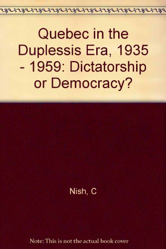Quebec in the Duplessis Era, 1935 - 1959: Dictatorship or Democracy?