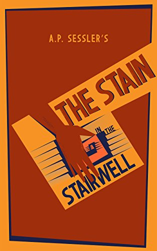 The Stain in the Stairwell by [Sessler, A.P.]
