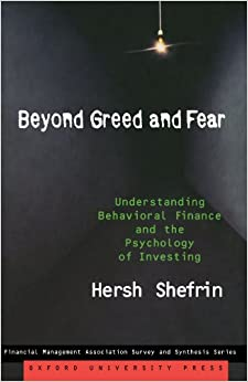Beyond Greed and Fear: Understanding Behavioral Finance and the Psychology of Investing (Financial Management Association Survey and Synthesis)