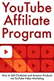 YouTube Affiliate Program: How to Sell Clickbank and Amazon Products via YouTube Video Marketing