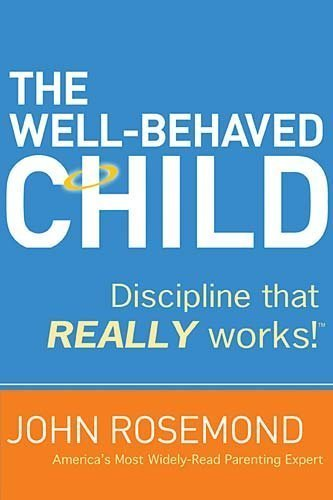 The Well-Behaved Child: Discipline that Really Works! (Hardcover)