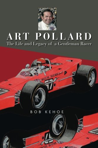 Racers Indianapolis - Art Pollard: The Life and Legacy of a Gentleman Racer