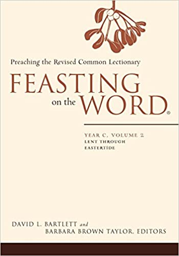 Feasting on the Word: Year C, Volume 2: Lent Through Eastertde