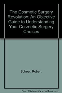 The Cosmetic Surgery Revolution: An Objective Guide to Understanding Your Cosmetic Surgery Choices from Summit Pub