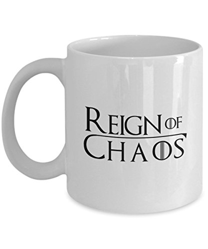 Reign of Chaos - Funny Anti Donald Trump White Ceramic Novelty 11 Ounce Coffee Mug