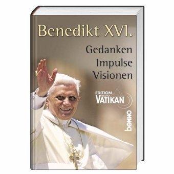 Benedikt XVI.: Gedanken. Impulse. Visionen