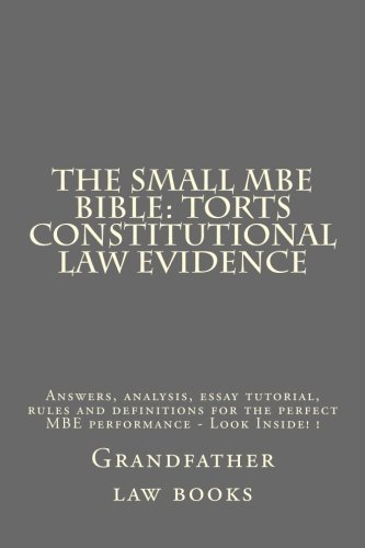 The small MBE Bible: Torts Constitutional law Evidence: Answers, analysis, essay tutorial, rules and definitions for the perfect MBE performance - Look Inside! !