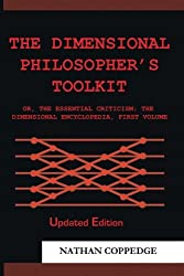 The Dimensional Philosopher's Toolkit: or, The Essential Criticism; The Dimensional Encyclopedia, First Volume (Re-Issued Paperback Edition)