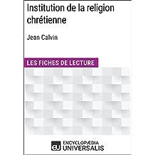 Institution de la religion chrétienne de Jean Calvin: Les Fiches de lecture d'Universalis (French Edition)